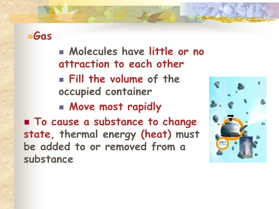 Gas Molecules have little or no attraction to each other