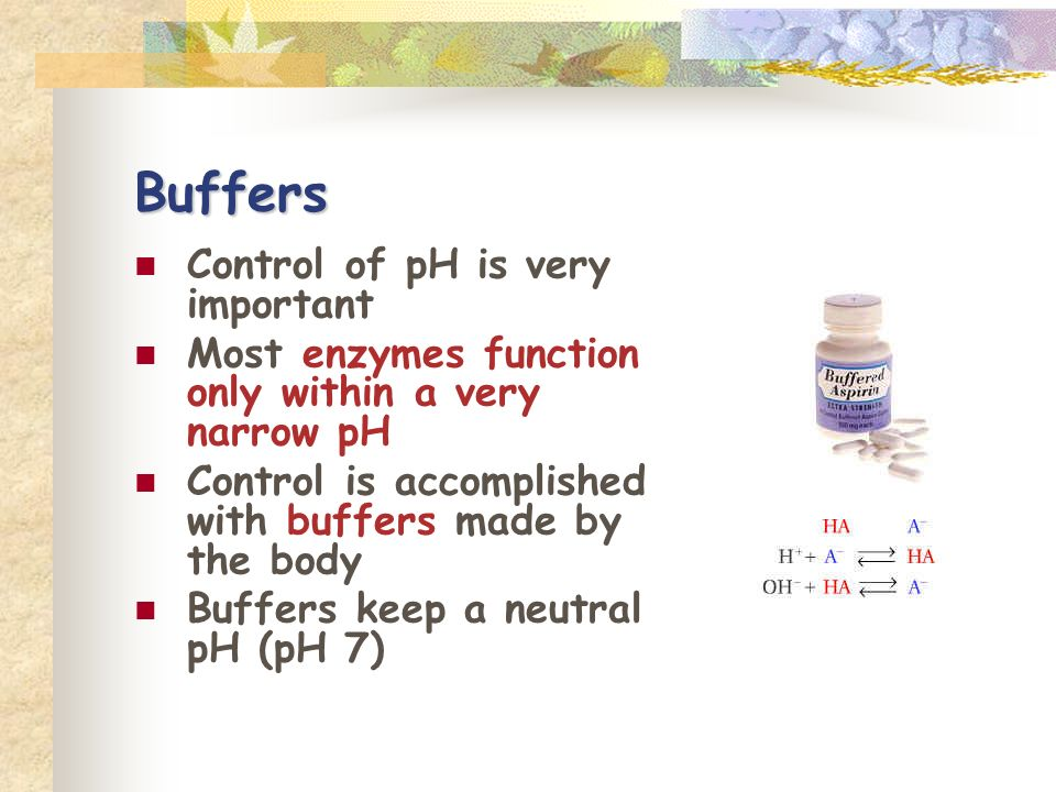Buffers Control of pH is very important