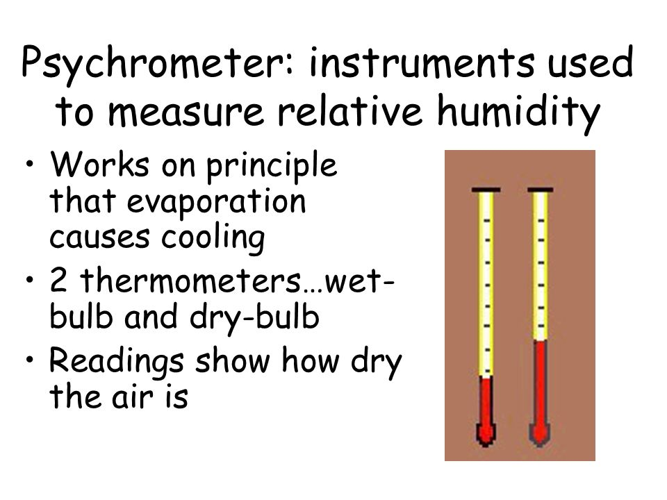 Psychrometer: instruments used to measure relative humidity