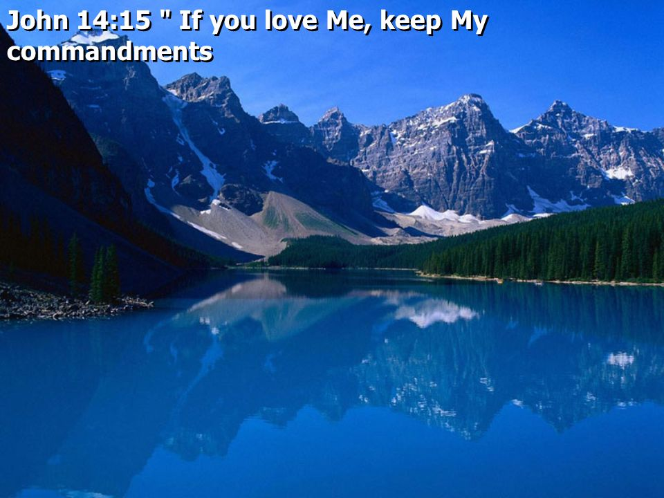 John 14:15 If you love Me, keep My commandments