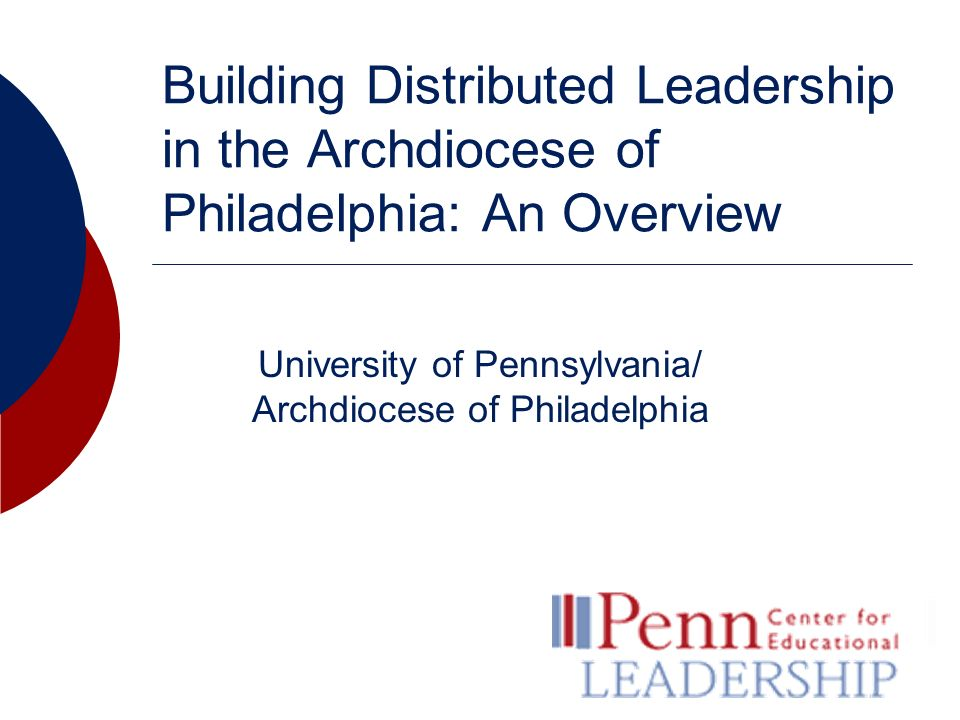 Building Distributed Leadership in the Archdiocese of Philadelphia: An Overview