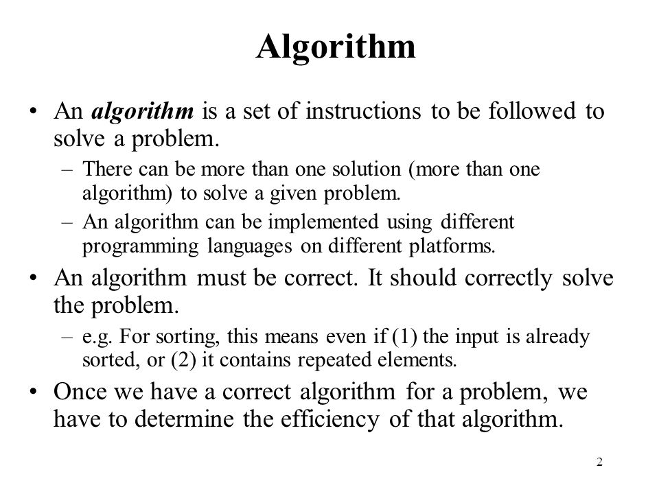 Algorithm An algorithm is a set of instructions to be followed to solve a problem.