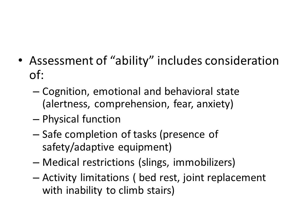Assessment of ability includes consideration of: