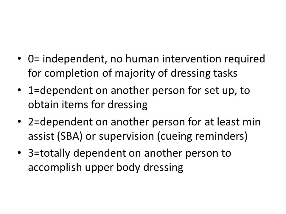 0= independent, no human intervention required for completion of majority of dressing tasks