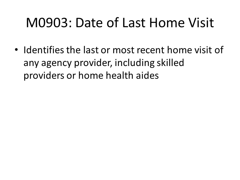 M0903: Date of Last Home Visit