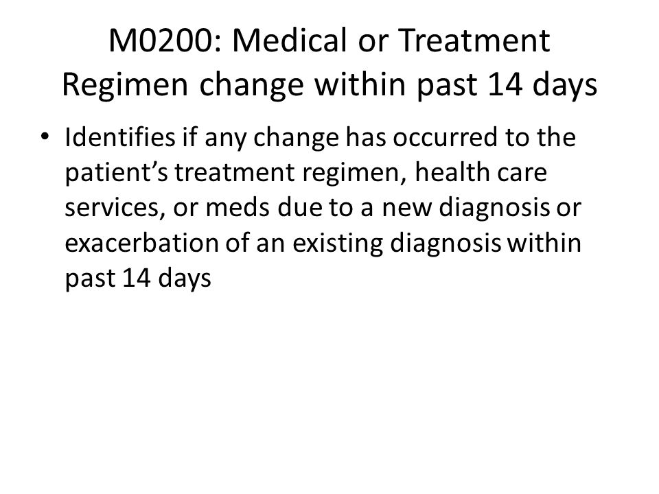 M0200: Medical or Treatment Regimen change within past 14 days