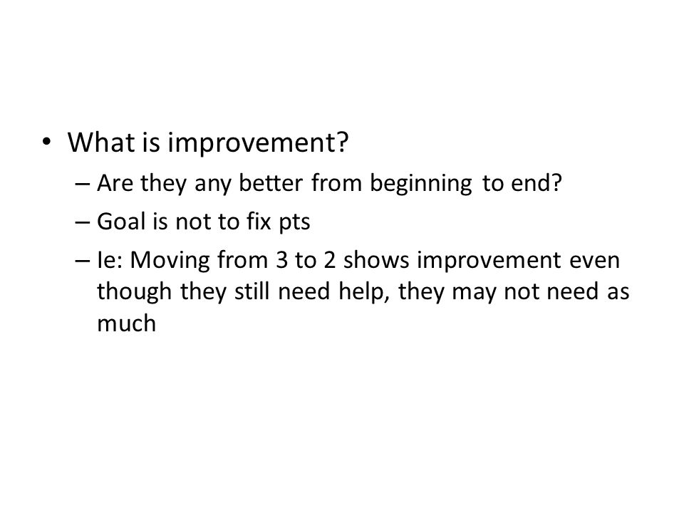 What is improvement Are they any better from beginning to end