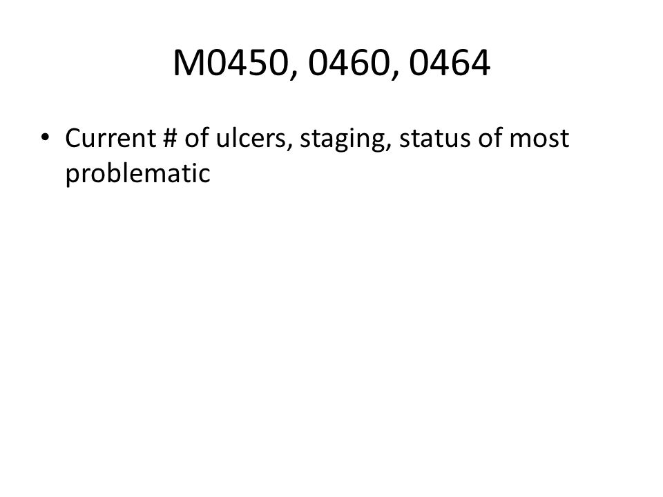 M0450, 0460, 0464 Current # of ulcers, staging, status of most problematic