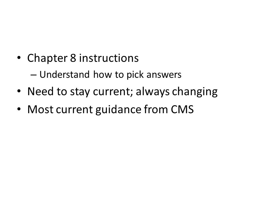 Need to stay current; always changing Most current guidance from CMS