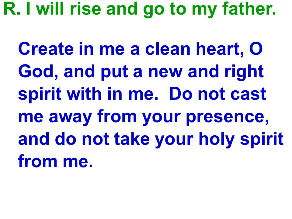 R. I will rise and go to my father.