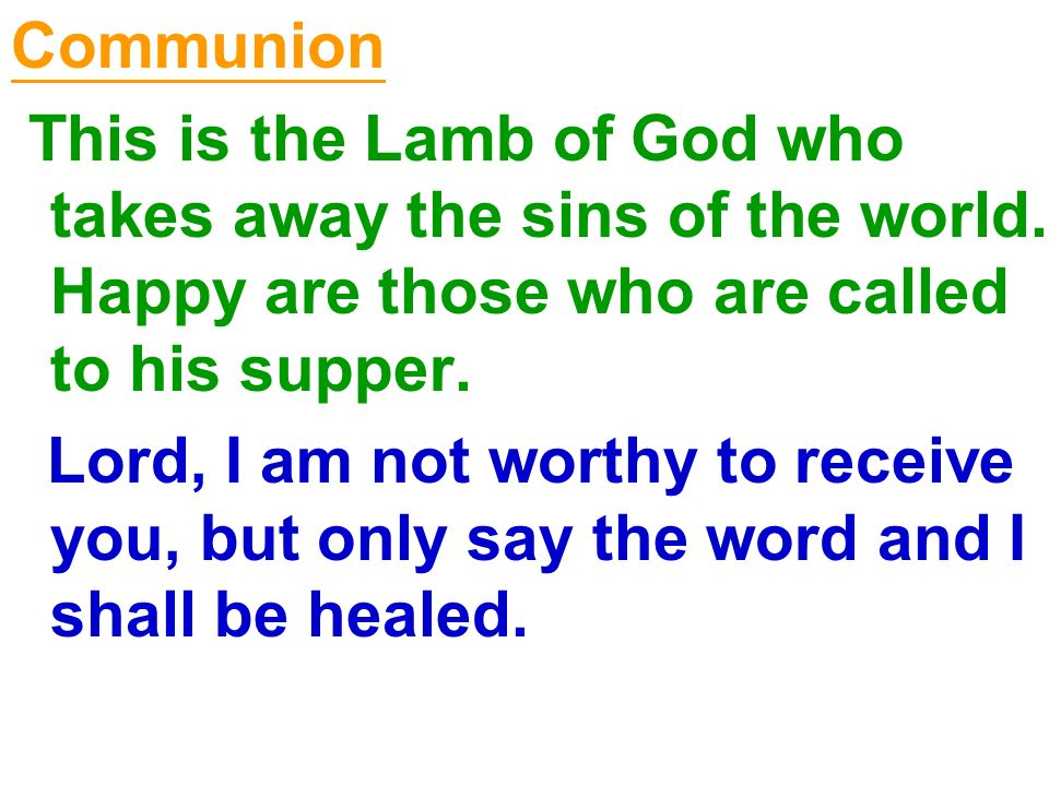 Communion This is the Lamb of God who takes away the sins of the world. Happy are those who are called to his supper.