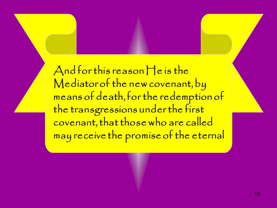 And for this reason He is the Mediator of the new covenant, by means of death, for the redemption of the transgressions under the first covenant, that those who are called may receive the promise of the eternal