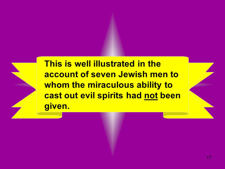 This is well illustrated in the account of seven Jewish men to whom the miraculous ability to cast out evil spirits had not been given.