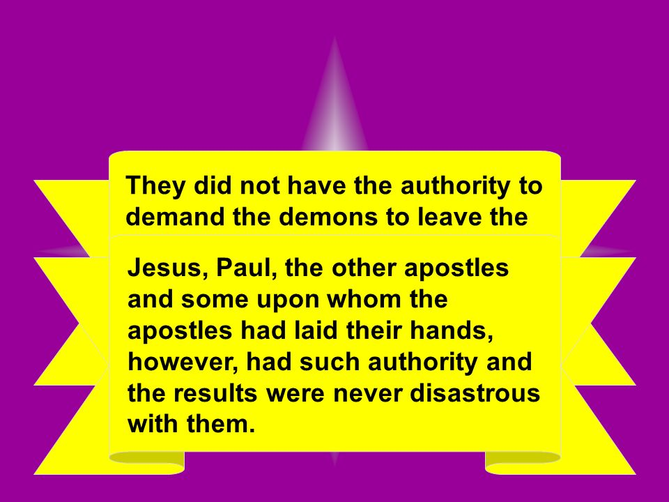 They did not have the authority to demand the demons to leave the one whom they had possessed but decided they would try.