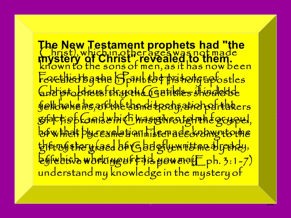 The New Testament prophets had the mystery of Christ revealed to them.