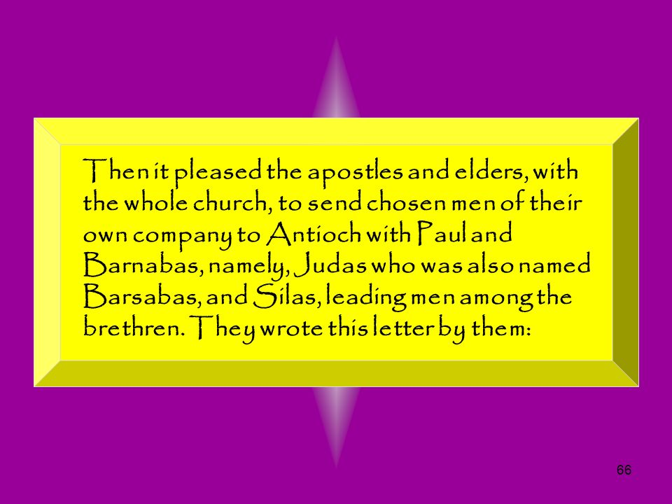 Then it pleased the apostles and elders, with the whole church, to send chosen men of their own company to Antioch with Paul and Barnabas, namely, Judas who was also named Barsabas, and Silas, leading men among the brethren.