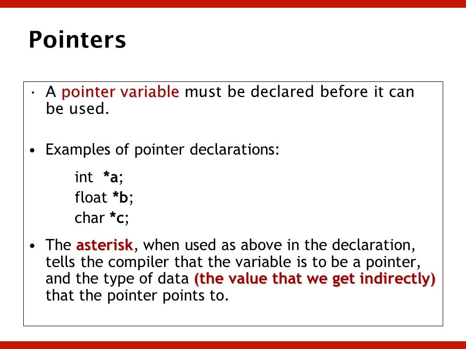 Pointers A pointer variable must be declared before it can be used.