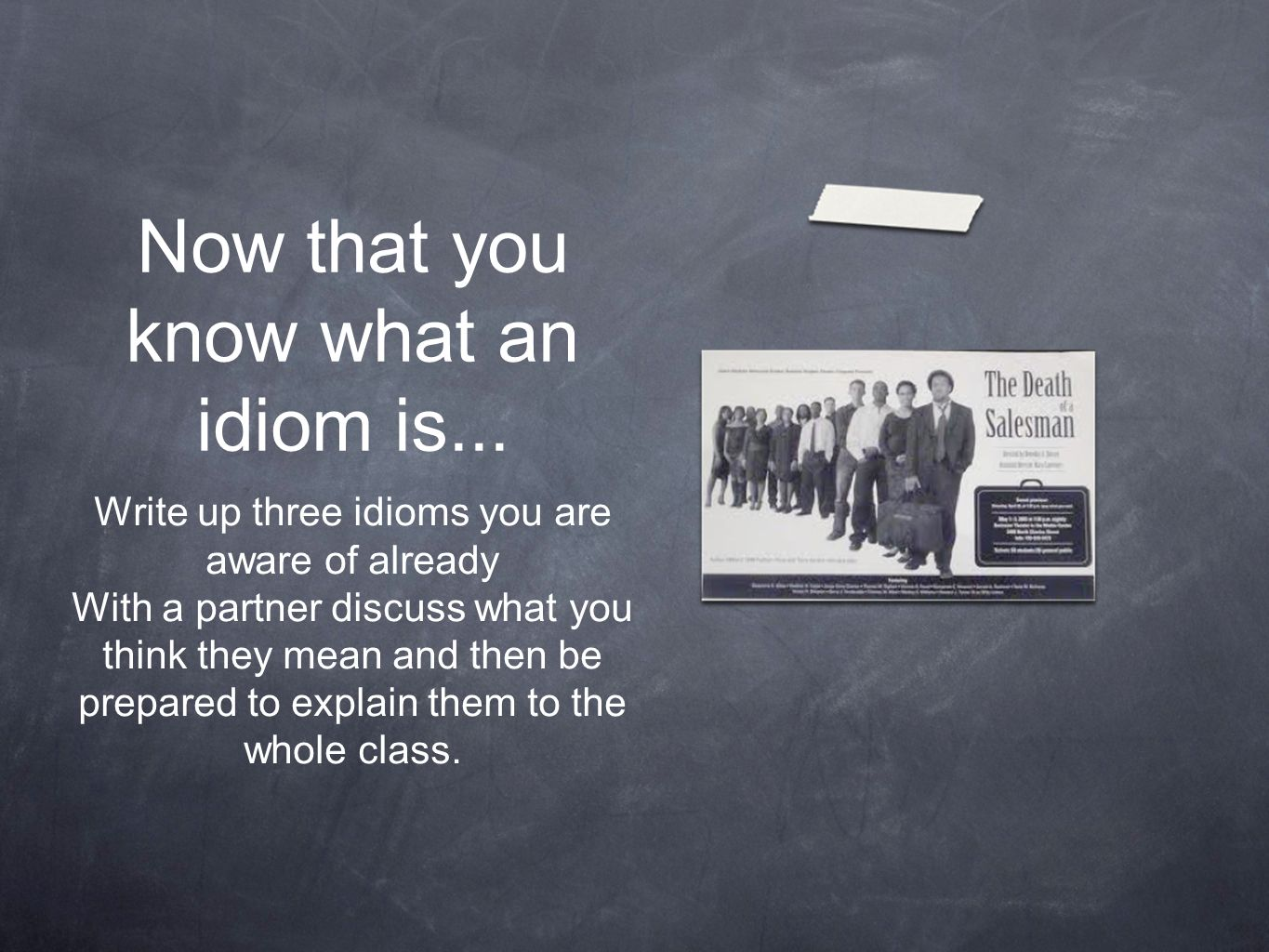 Now that you know what an idiom is...