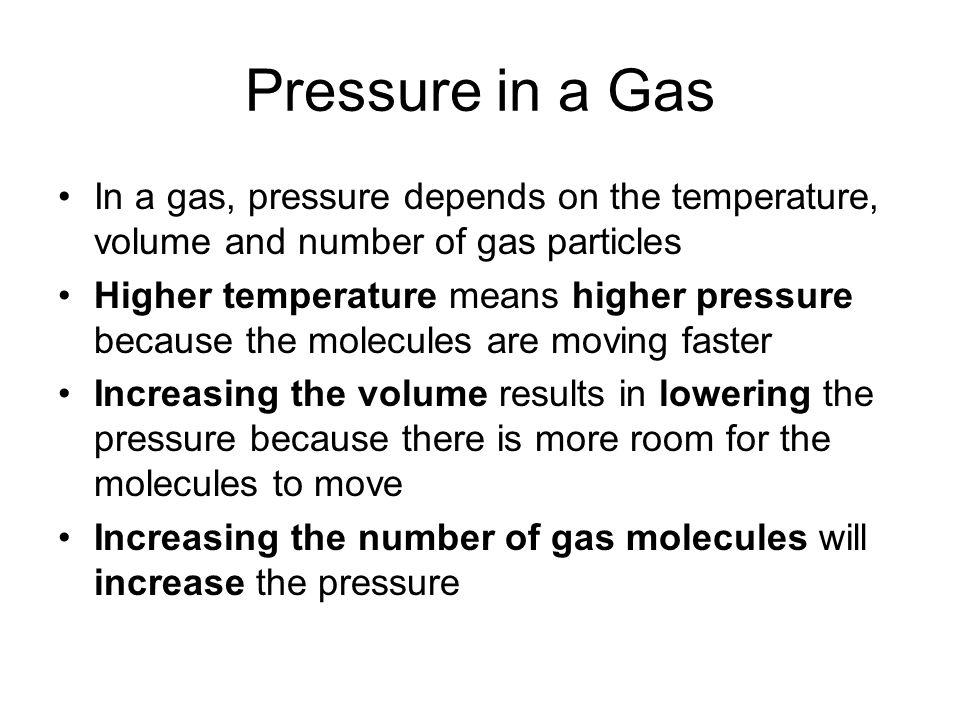 Pressure in a Gas In a gas, pressure depends on the temperature, volume and number of gas particles.