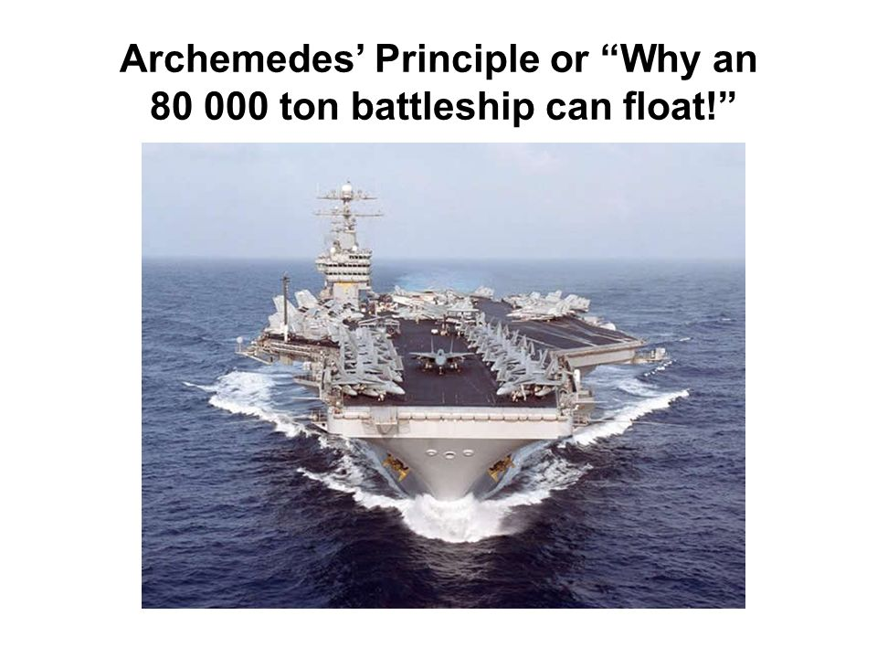 Archemedes' Principle or Why an ton battleship can float!