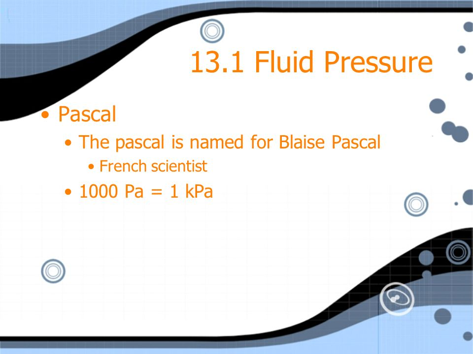 13.1 Fluid Pressure Pascal The pascal is named for Blaise Pascal
