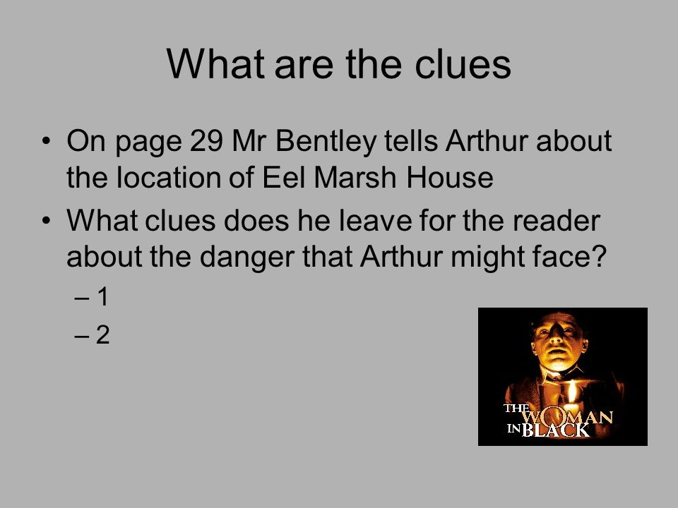 What are the clues On page 29 Mr Bentley tells Arthur about the location of Eel Marsh House.
