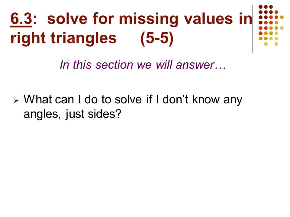 6.3: solve for missing values in right triangles (5-5)