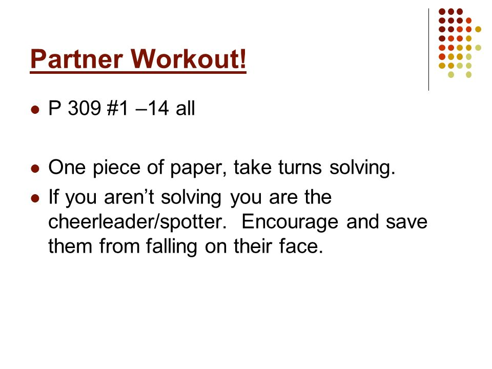 Partner Workout! P 309 #1 –14 all