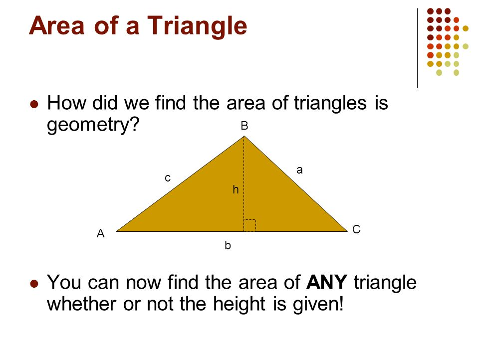 Area of a Triangle How did we find the area of triangles is geometry