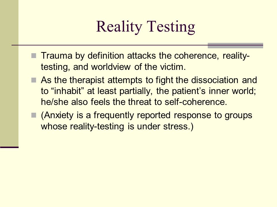 Reality Testing Trauma by definition attacks the coherence, reality-testing, and worldview of the victim.