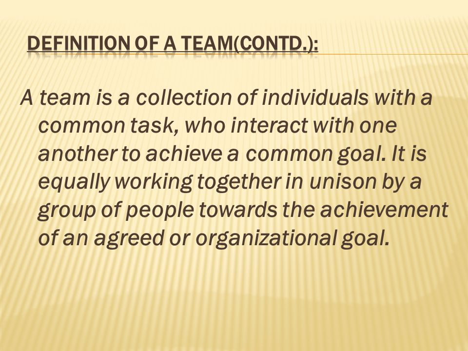 Definition of a Team(contd.):