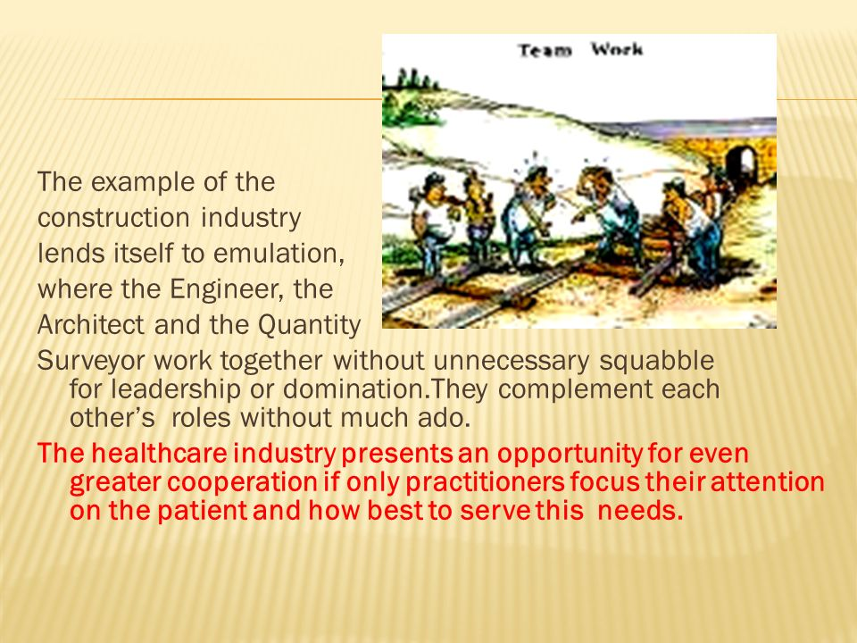 The example of the construction industry. lends itself to emulation, where the Engineer, the. Architect and the Quantity.
