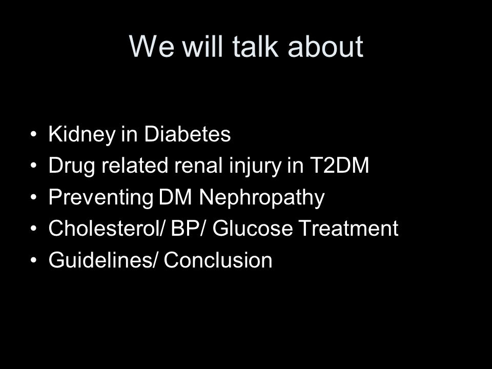 We will talk about Kidney in Diabetes