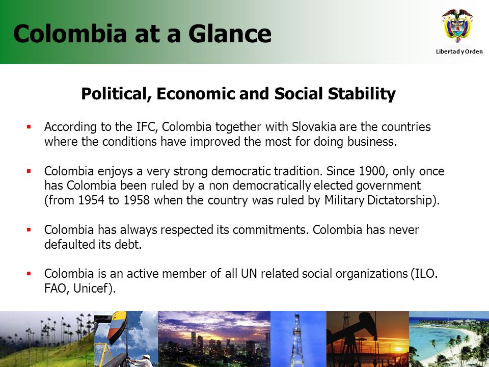 Colombia at a Glance Political, Economic and Social Stability