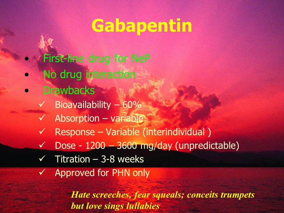 Gabapentin First-line drug for NeP No drug interaction Drawbacks