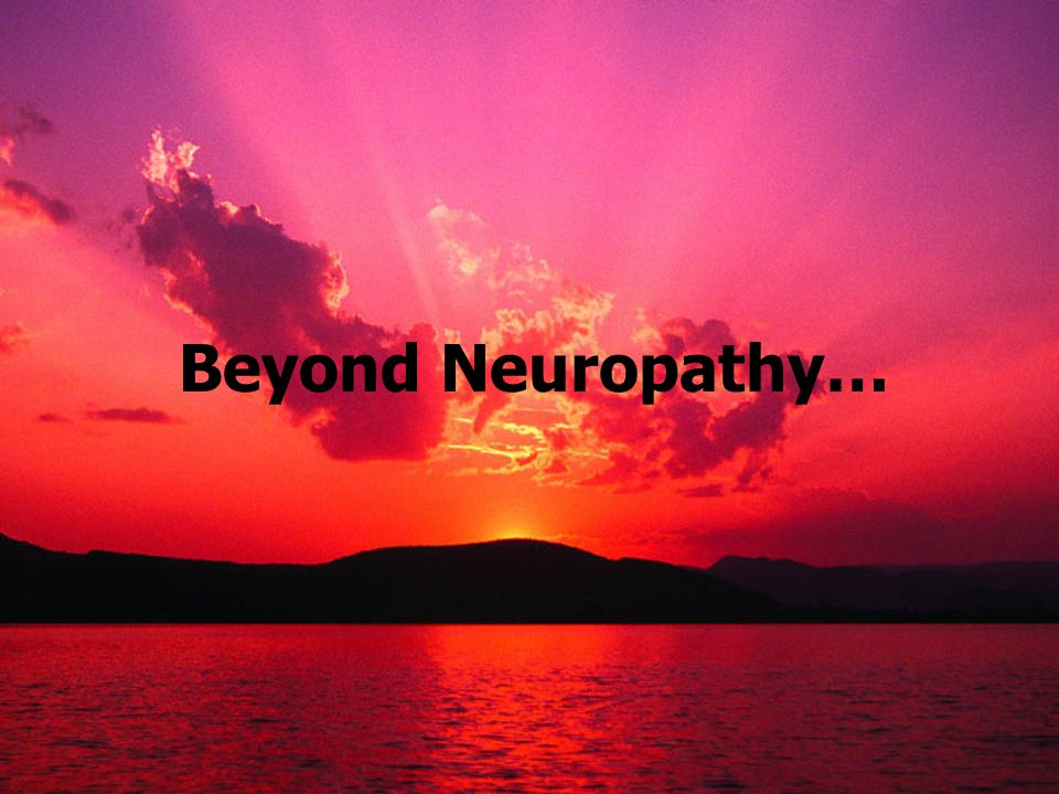 Beyond Neuropathy…