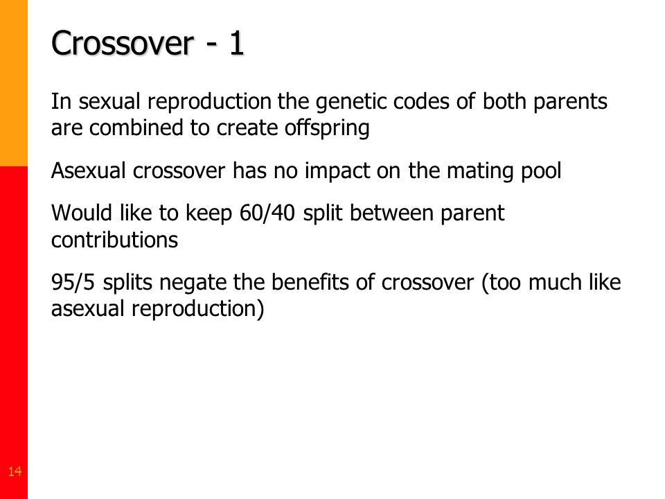 Crossover - 1 In sexual reproduction the genetic codes of both parents are combined to create offspring.