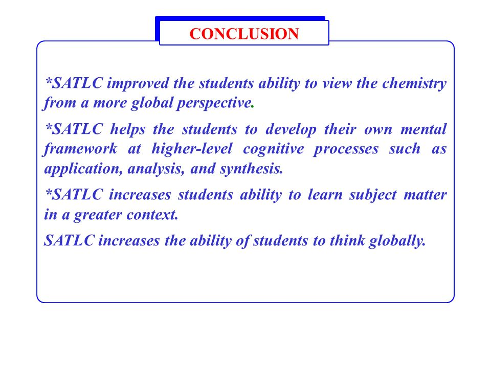 CONCLUSION *SATLC improved the students ability to view the chemistry from a more global perspective.