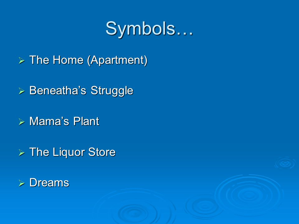 Symbols… The Home (Apartment) Beneatha's Struggle Mama's Plant