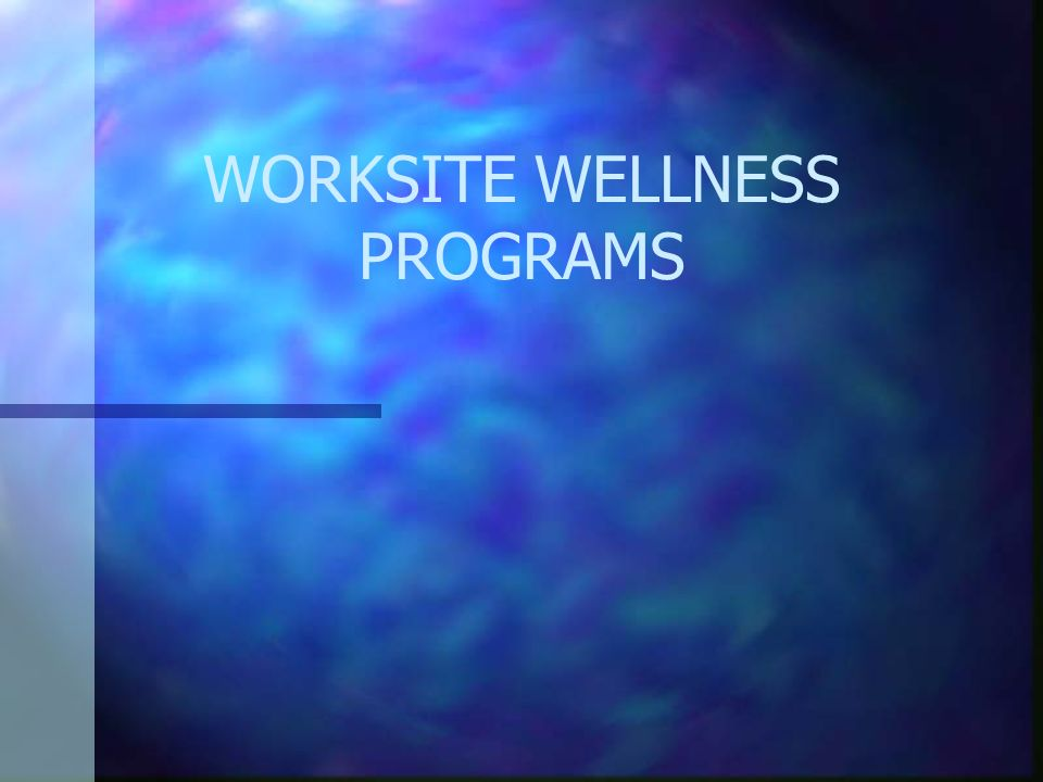 WORKSITE WELLNESS PROGRAMS