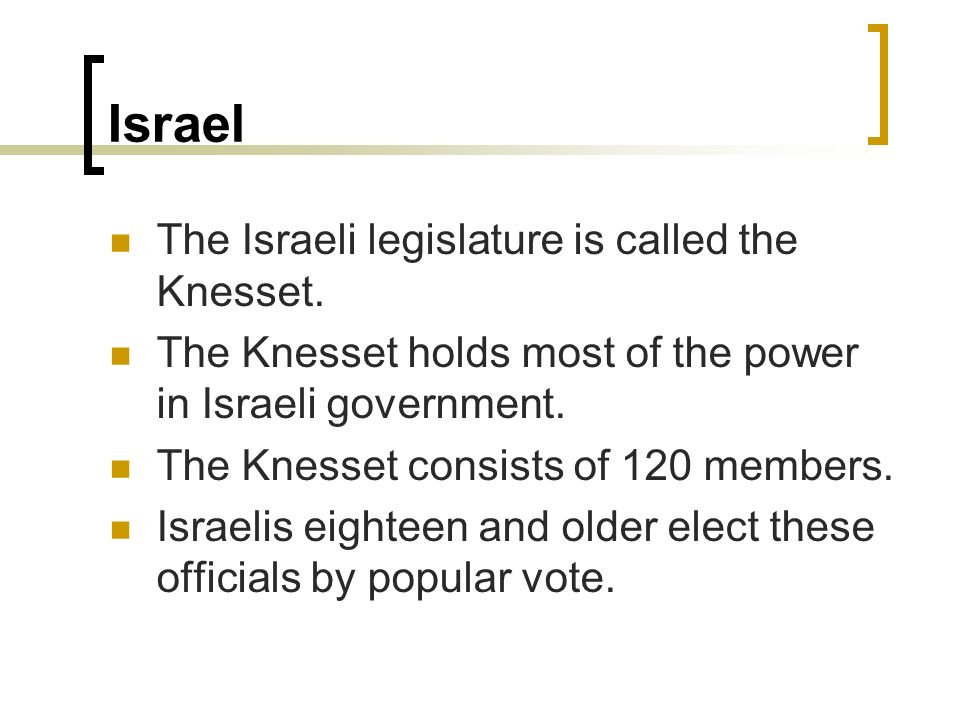Israel The Israeli legislature is called the Knesset.