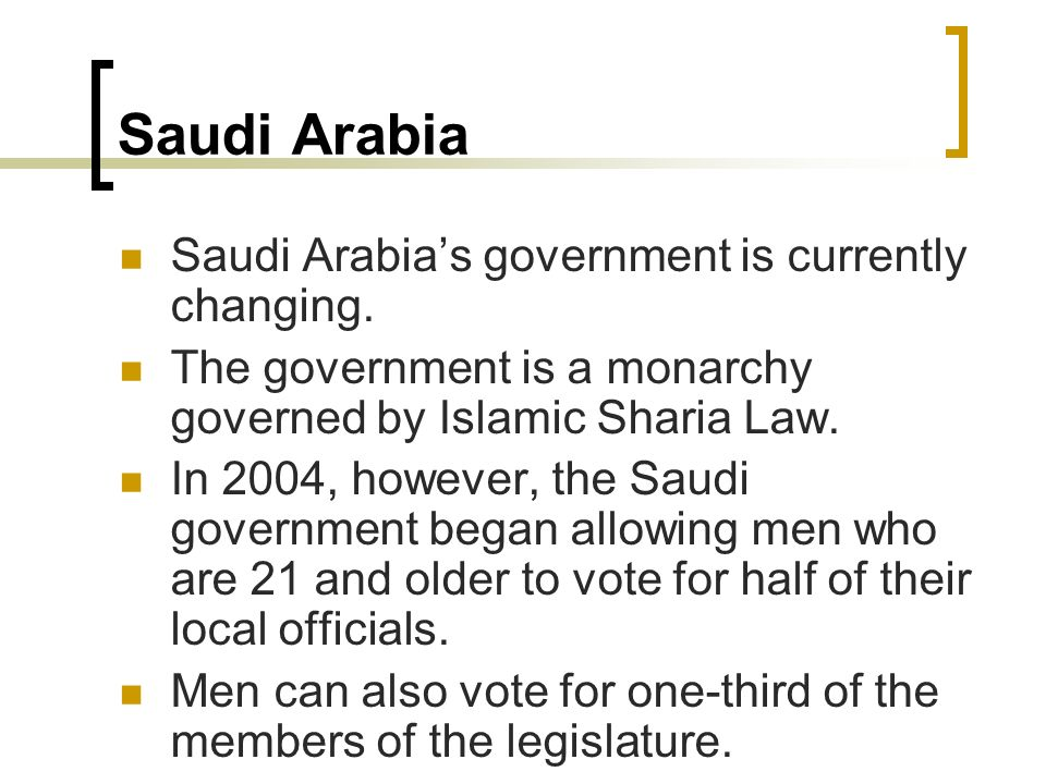 Saudi Arabia Saudi Arabia's government is currently changing.