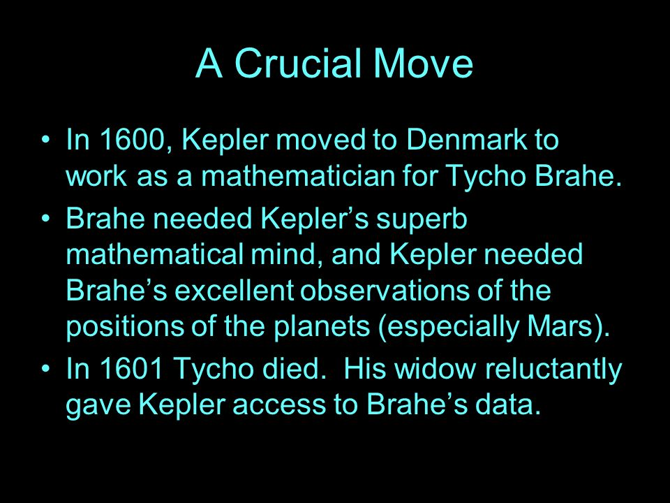 A Crucial Move In 1600, Kepler moved to Denmark to work as a mathematician for Tycho Brahe.
