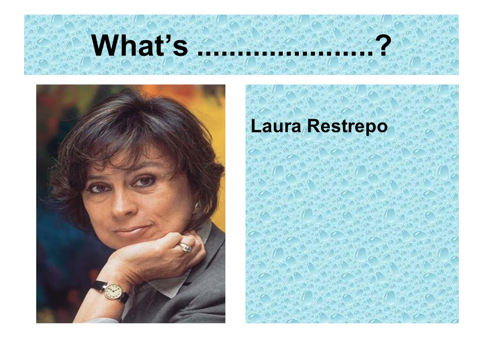 What's ...................... Laura Restrepo