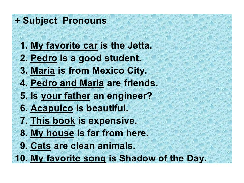 + Subject Pronouns 1. My favorite car is the Jetta. 2. Pedro is a good student. 3. Maria is from Mexico City.