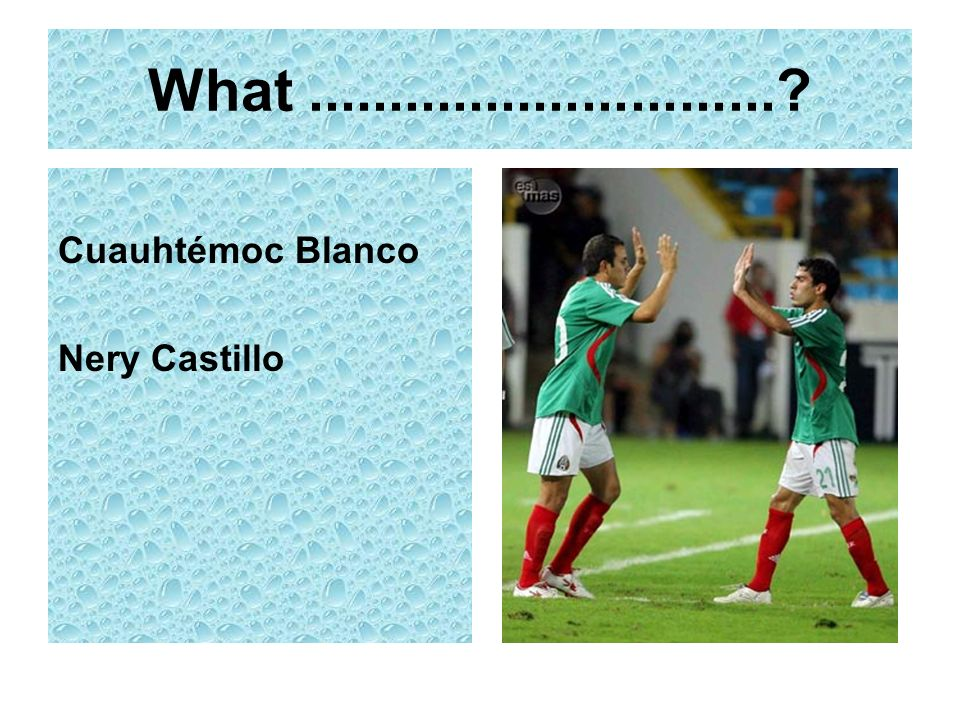 What ............................. Cuauhtémoc Blanco Nery Castillo