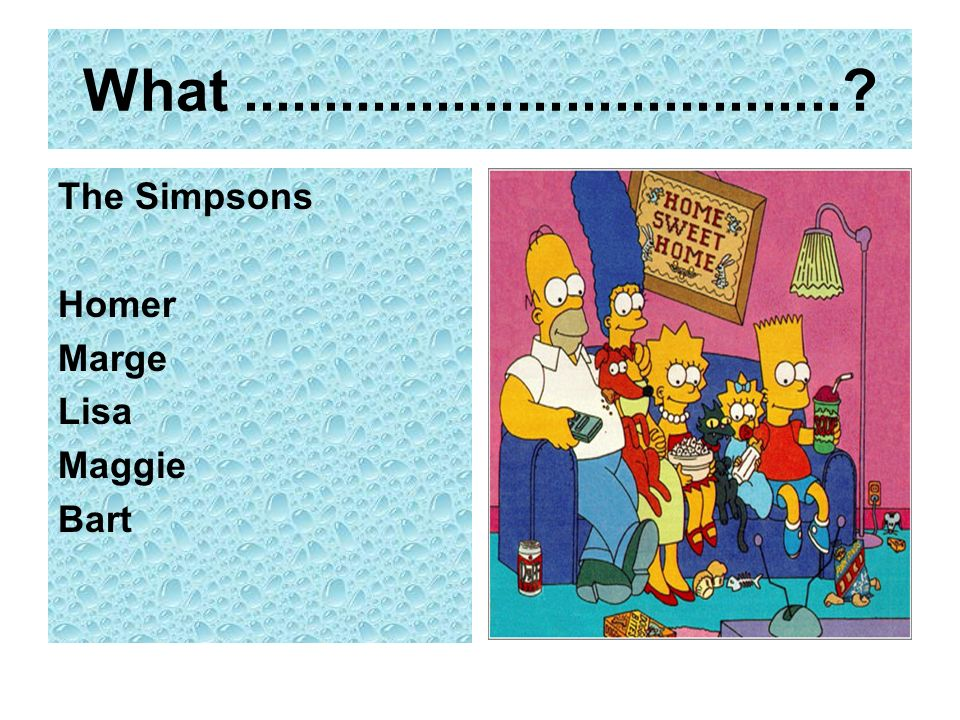 What ..................................... The Simpsons Homer Marge