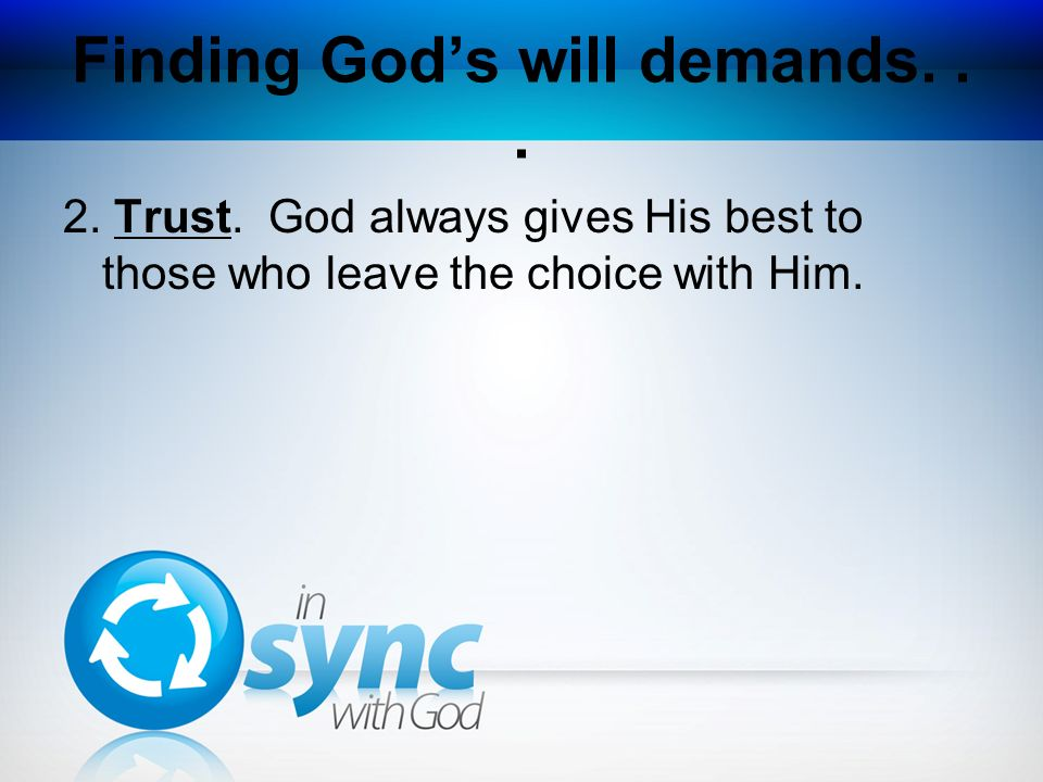 Finding God's will demands. . .