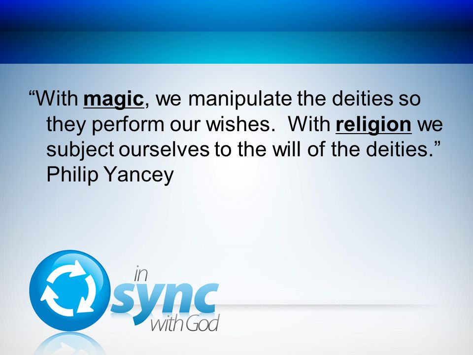 With magic, we manipulate the deities so they perform our wishes