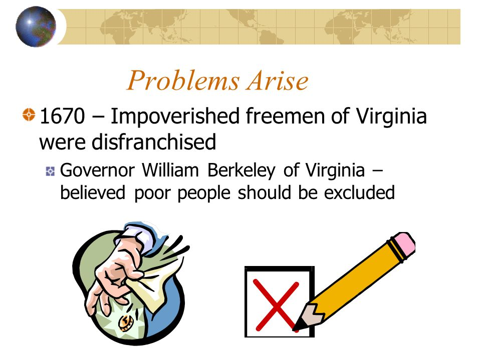 Problems Arise 1670 – Impoverished freemen of Virginia were disfranchised.
